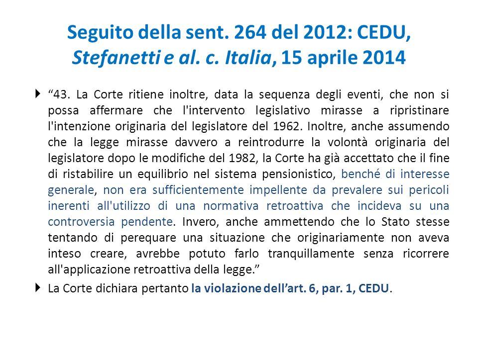 """Seguito della sent. 264 del 2012: CEDU, Stefanetti e al. c. Italia, 15 aprile 2014  """"43. La Corte ritiene inoltre, data la sequenza degli eventi, che"""