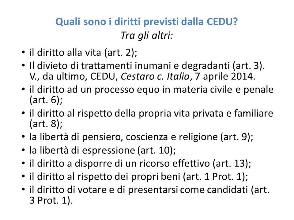 Quali sono i diritti previsti dalla CEDU? Tra gli altri: il diritto alla vita (art. 2); Il divieto di trattamenti inumani e degradanti (art. 3). V., d