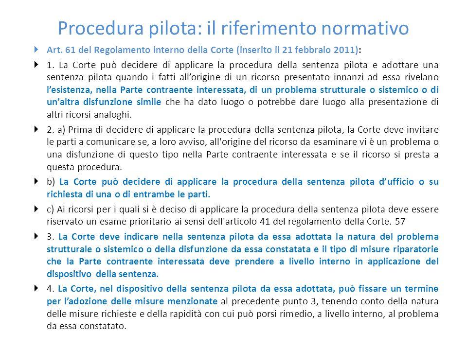 Procedura pilota: il riferimento normativo  Art. 61 del Regolamento interno della Corte (inserito il 21 febbraio 2011):  1. La Corte può decidere di