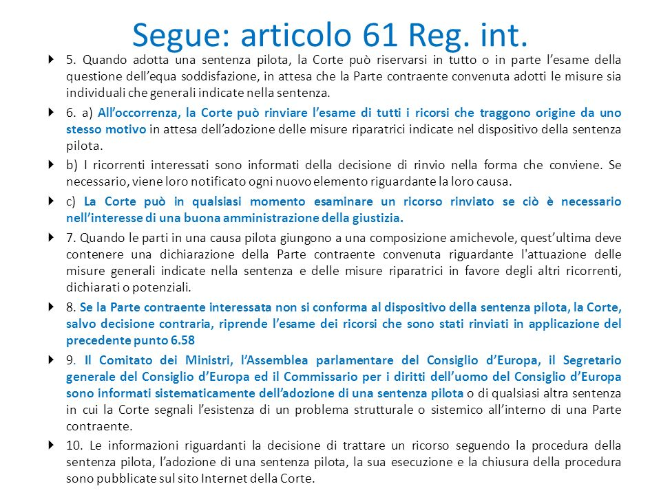 Segue: articolo 61 Reg. int.  5. Quando adotta una sentenza pilota, la Corte può riservarsi in tutto o in parte l'esame della questione dell'equa sod
