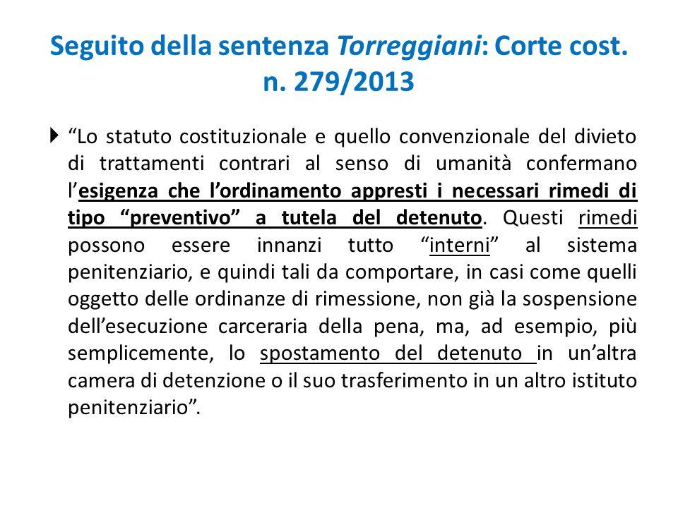 """Seguito della sentenza Torreggiani: Corte cost. n. 279/2013  """"Lo statuto costituzionale e quello convenzionale del divieto di trattamenti contrari al"""
