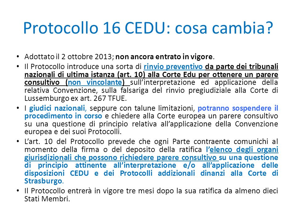 Protocollo 16 CEDU: cosa cambia? Adottato il 2 ottobre 2013; non ancora entrato in vigore. Il Protocollo introduce una sorta di rinvio preventivo da p
