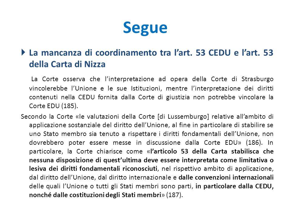 Segue  La mancanza di coordinamento tra l'art. 53 CEDU e l'art. 53 della Carta di Nizza La Corte osserva che l'interpretazione ad opera della Corte d