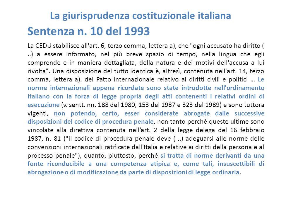 La giurisprudenza costituzionale italiana Sentenza n. 10 del 1993 La CEDU stabilisce all'art. 6, terzo comma, lettera a), che