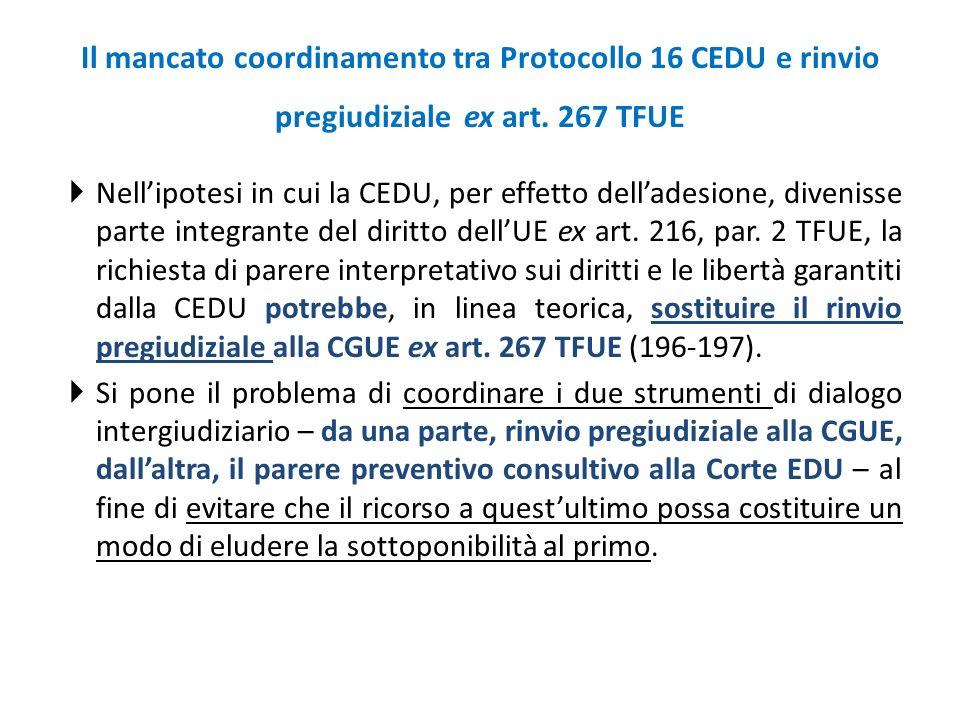 Il mancato coordinamento tra Protocollo 16 CEDU e rinvio pregiudiziale ex art. 267 TFUE  Nell'ipotesi in cui la CEDU, per effetto dell'adesione, dive
