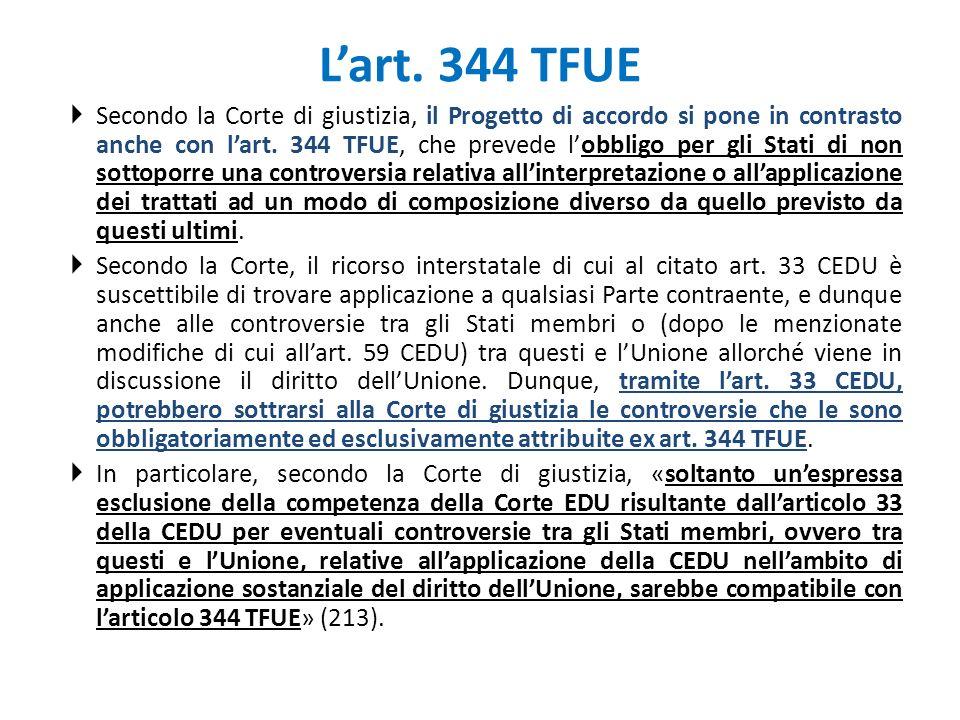L'art. 344 TFUE  Secondo la Corte di giustizia, il Progetto di accordo si pone in contrasto anche con l'art. 344 TFUE, che prevede l'obbligo per gli