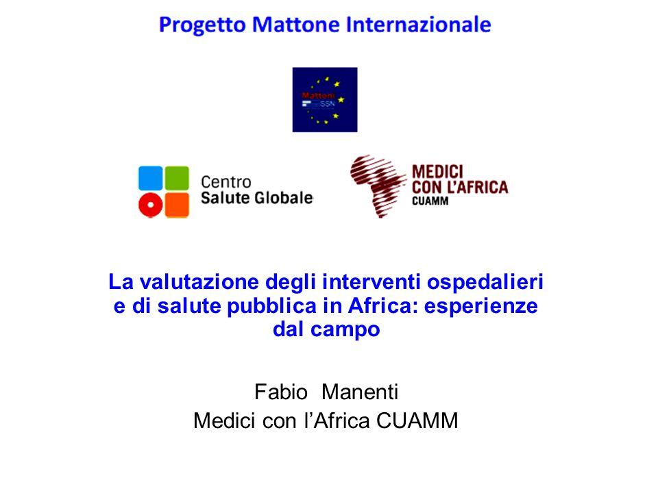 La valutazione degli interventi ospedalieri e di salute pubblica in Africa: esperienze dal campo Fabio Manenti Medici con l'Africa CUAMM