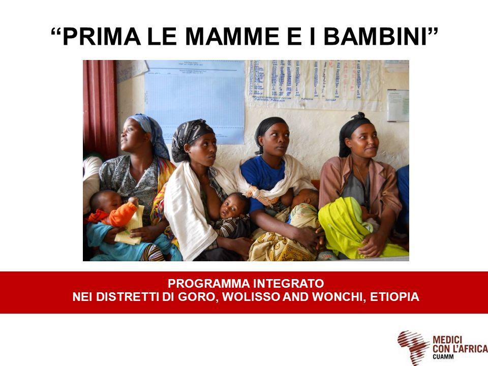 """""""PRIMA LE MAMME E I BAMBINI"""" PROGRAMMA INTEGRATO NEI DISTRETTI DI GORO, WOLISSO AND WONCHI, ETIOPIA"""