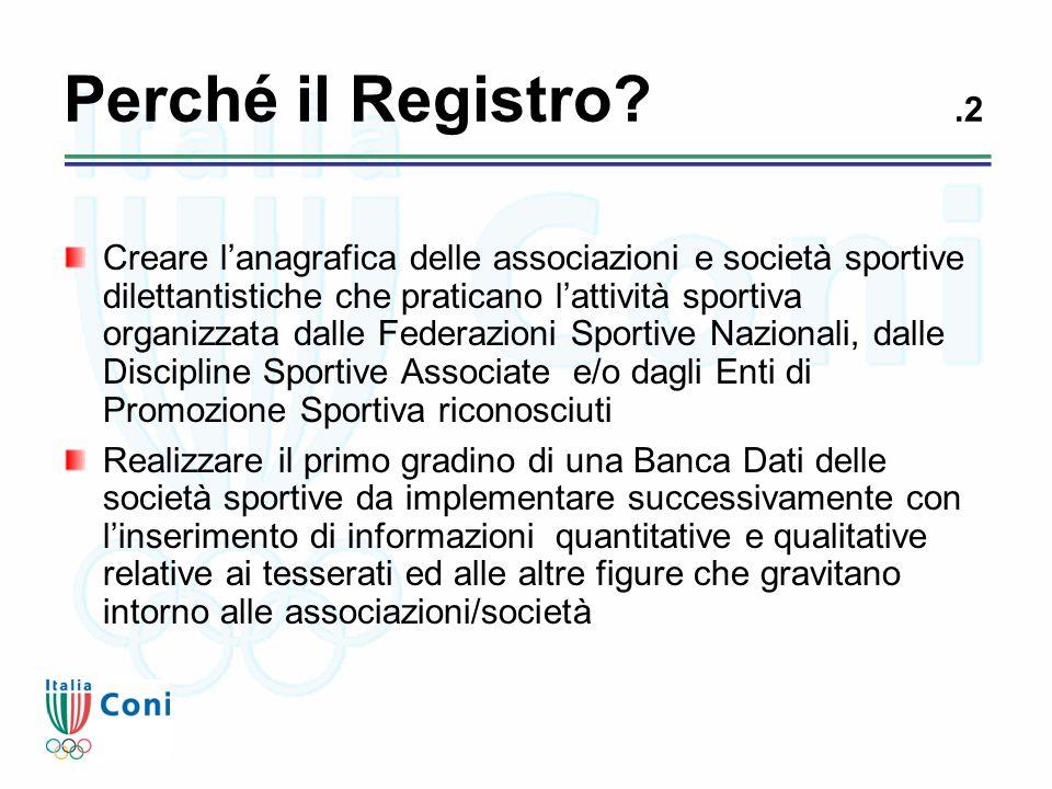 Perché il Registro?.2 Creare l'anagrafica delle associazioni e società sportive dilettantistiche che praticano l'attività sportiva organizzata dalle F