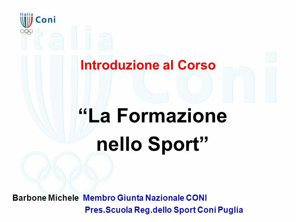 """Introduzione al Corso """"La Formazione nello Sport"""" Barbone Michele Membro Giunta Nazionale CONI Pres.Scuola Reg.dello Sport Coni Puglia"""