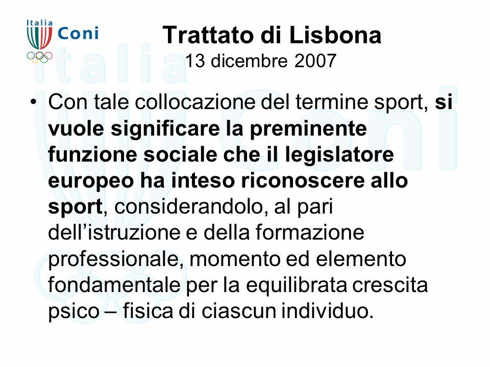 Trattato di Lisbona 13 dicembre 2007 Con tale collocazione del termine sport, si vuole significare la preminente funzione sociale che il legislatore e