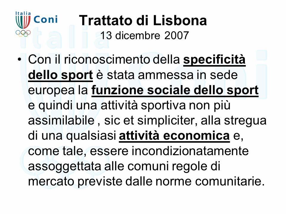 Trattato di Lisbona 13 dicembre 2007 Con il riconoscimento della specificità dello sport è stata ammessa in sede europea la funzione sociale dello spo