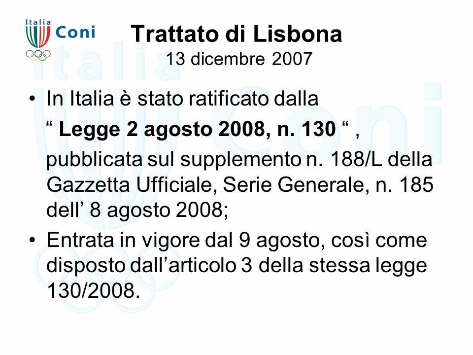 Trattato di Lisbona 13 dicembre 2007 In Italia è stato ratificato dalla Legge 2 agosto 2008, n.
