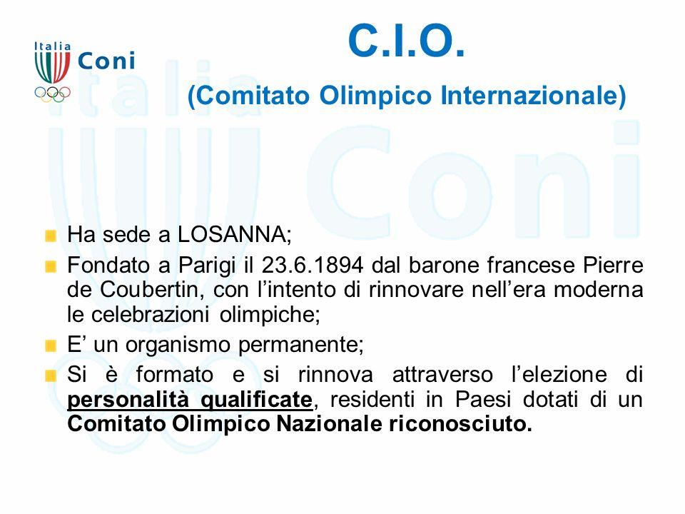 C.I.O. (Comitato Olimpico Internazionale) Ha sede a LOSANNA; Fondato a Parigi il 23.6.1894 dal barone francese Pierre de Coubertin, con l'intento di r