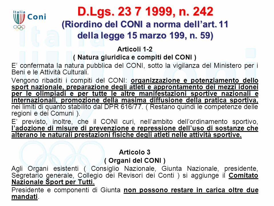 D.Lgs. 23 7 1999, n. 242 (Riordino del CONI a norma dell'art. 11 della legge 15 marzo 199, n. 59) Articoli 1-2 ( Natura giuridica e compiti del CONI )