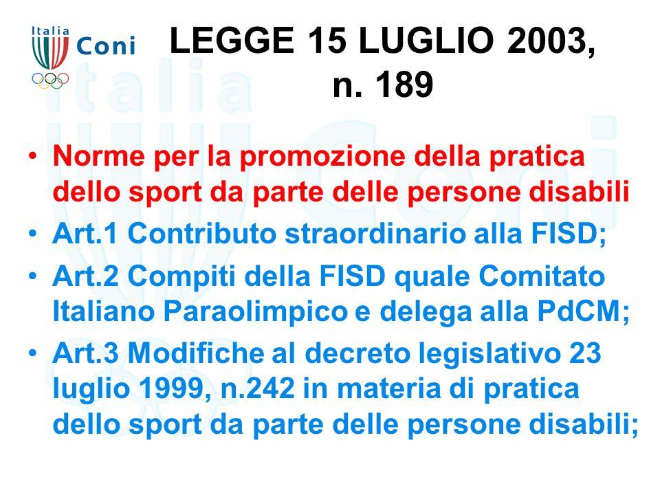 LEGGE 15 LUGLIO 2003, n. 189 Norme per la promozione della pratica dello sport da parte delle persone disabili Art.1 Contributo straordinario alla FIS