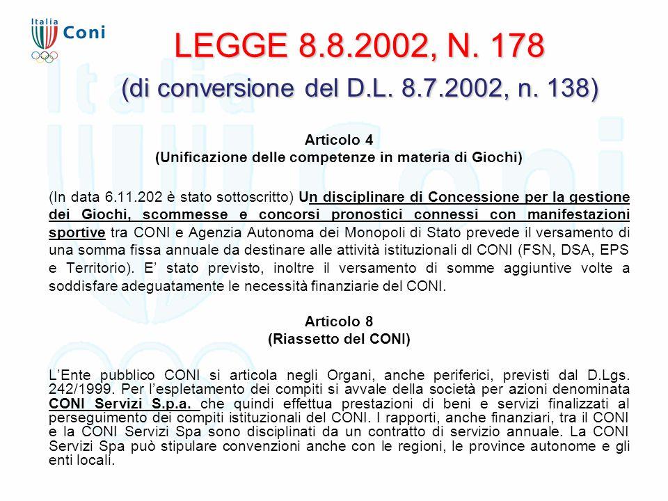 LEGGE 8.8.2002, N. 178 (di conversione del D.L. 8.7.2002, n. 138) Articolo 4 (Unificazione delle competenze in materia di Giochi) (In data 6.11.202 è