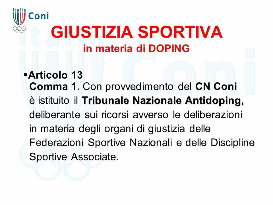 GIUSTIZIA SPORTIVA in materia di DOPING  Articolo 13 Comma 1. Con provvedimento del CN Coni Tribunale Nazionale Antidoping, è istituito il Tribunale