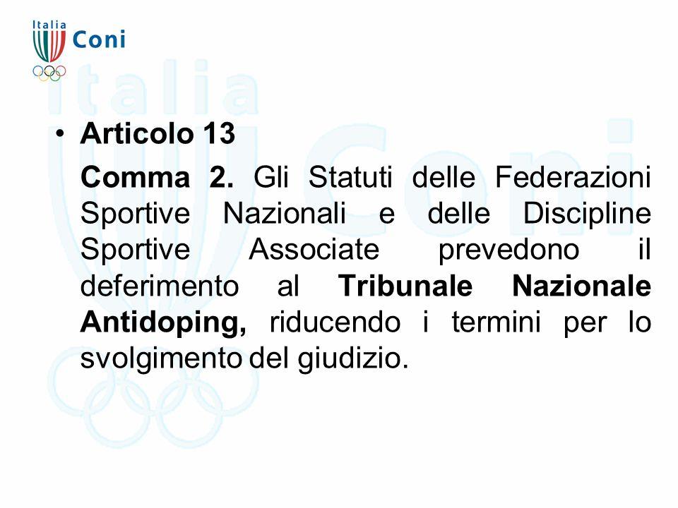 Articolo 13 Comma 2. Gli Statuti delle Federazioni Sportive Nazionali e delle Discipline Sportive Associate prevedono il deferimento al Tribunale Nazi