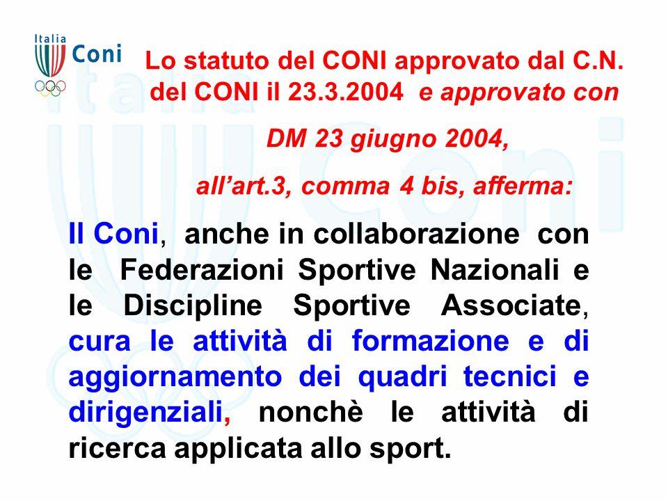 Il Coni, anche in collaborazione con le Federazioni Sportive Nazionali e le Discipline Sportive Associate, cura le attività di formazione e di aggiornamento dei quadri tecnici e dirigenziali, nonchè le attività di ricerca applicata allo sport.