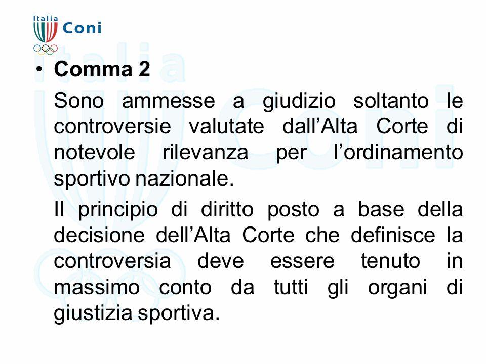 Comma 2 Sono ammesse a giudizio soltanto le controversie valutate dall'Alta Corte di notevole rilevanza per l'ordinamento sportivo nazionale. Il princ