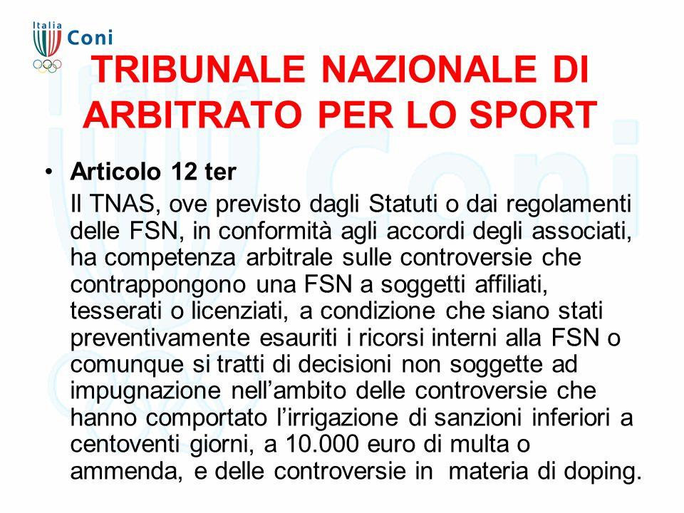 TRIBUNALE NAZIONALE DI ARBITRATO PER LO SPORT Articolo 12 ter Il TNAS, ove previsto dagli Statuti o dai regolamenti delle FSN, in conformità agli acco