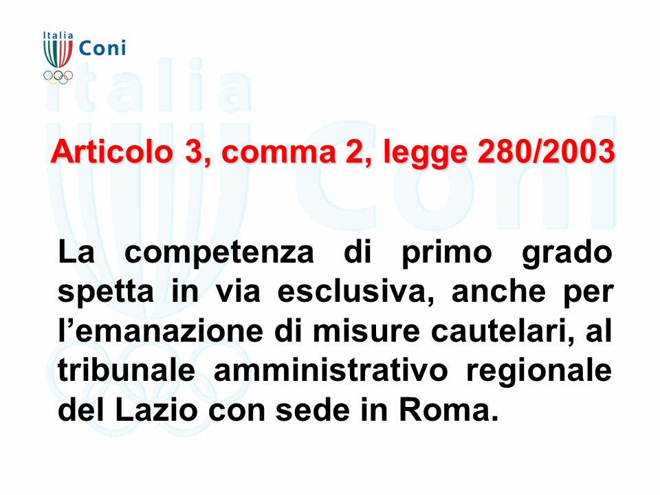 Articolo 3, comma 2, legge 280/2003 La competenza di primo grado spetta in via esclusiva, anche per l'emanazione di misure cautelari, al tribunale amministrativo regionale del Lazio con sede in Roma.