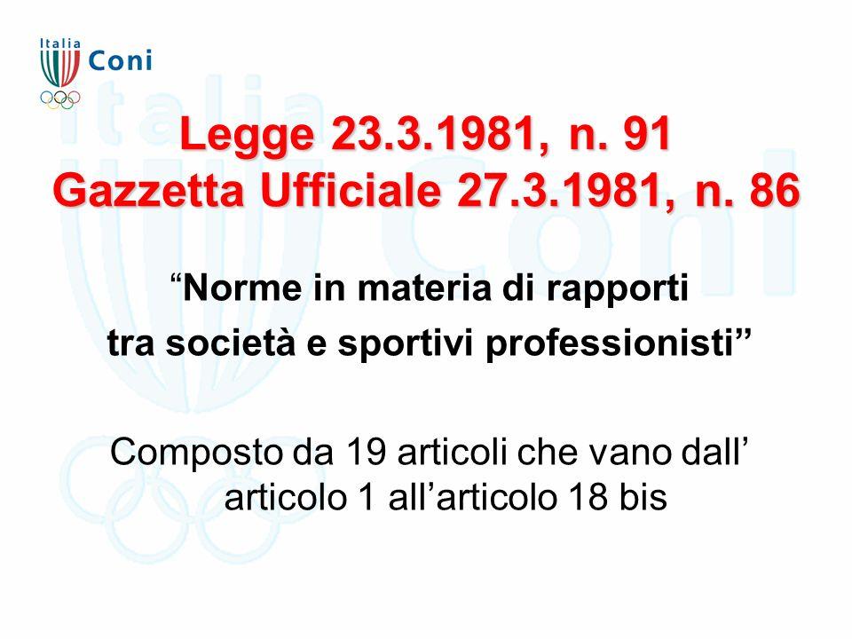 """Legge 23.3.1981, n. 91 Gazzetta Ufficiale 27.3.1981, n. 86 """"Norme in materia di rapporti tra società e sportivi professionisti"""" Composto da 19 articol"""