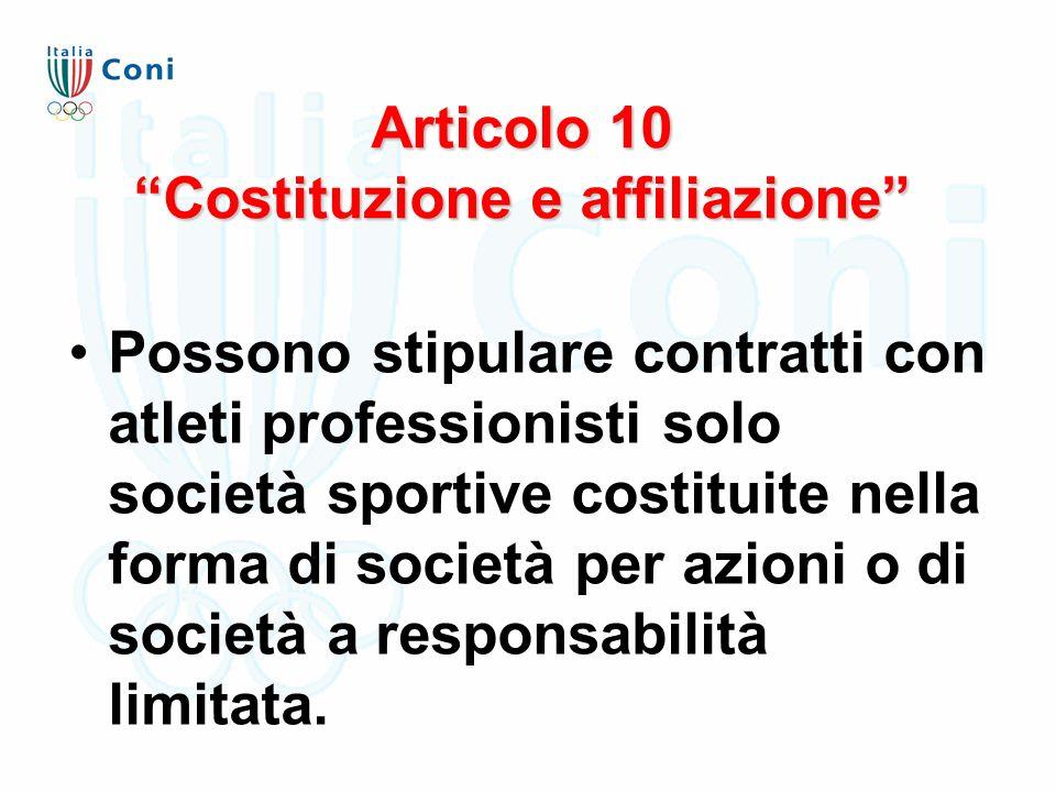 """Articolo 10 """"Costituzione e affiliazione"""" Possono stipulare contratti con atleti professionisti solo società sportive costituite nella forma di societ"""