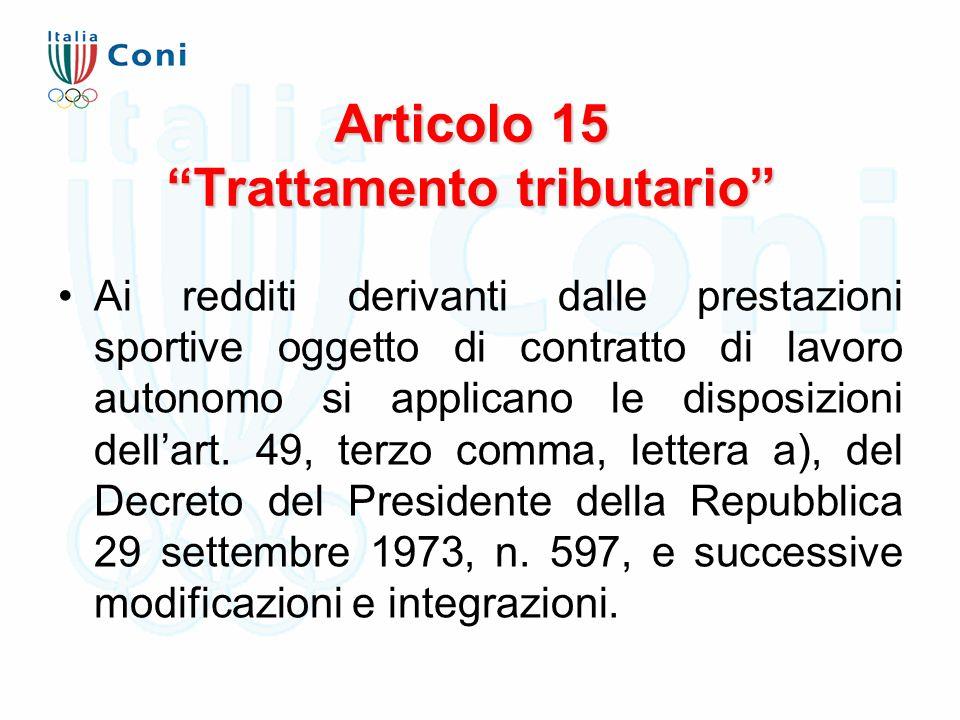 """Articolo 15 """"Trattamento tributario"""" Ai redditi derivanti dalle prestazioni sportive oggetto di contratto di lavoro autonomo si applicano le disposizi"""