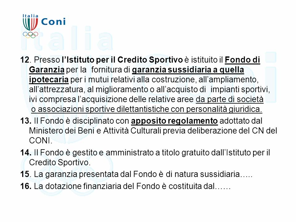 12. Presso l'Istituto per il Credito Sportivo è istituito il Fondo di Garanzia per la fornitura di garanzia sussidiaria a quella ipotecaria per i mutu