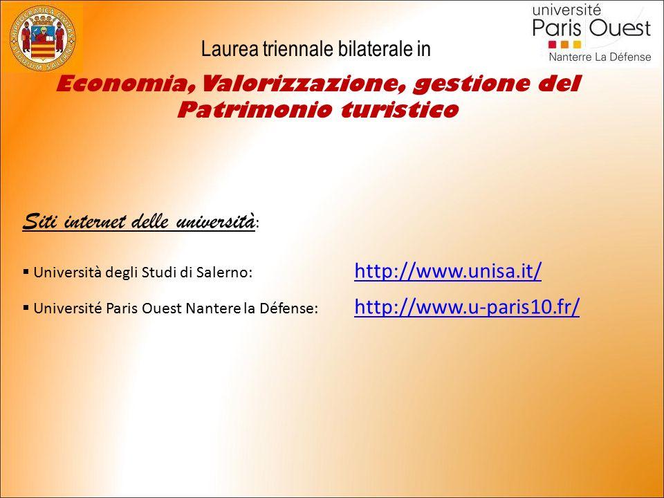 Laurea triennale bilaterale in Economia, Valorizzazione, gestione del Patrimonio turistico Siti internet delle università :  Università degli Studi di Salerno: http://www.unisa.it/ http://www.unisa.it/  Université Paris Ouest Nantere la Défense: http://www.u-paris10.fr/ http://www.u-paris10.fr/
