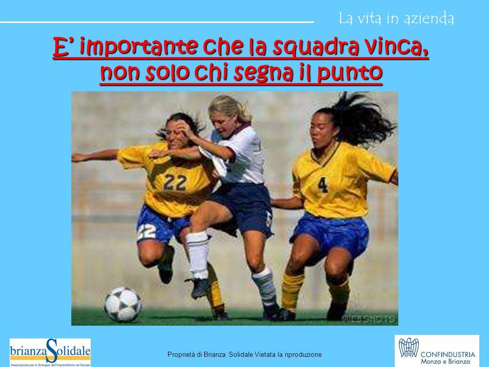 Lavorare in gruppo: gioco di squadra La vita in azienda Proprietà di Brianza Solidale Vietata la riproduzione