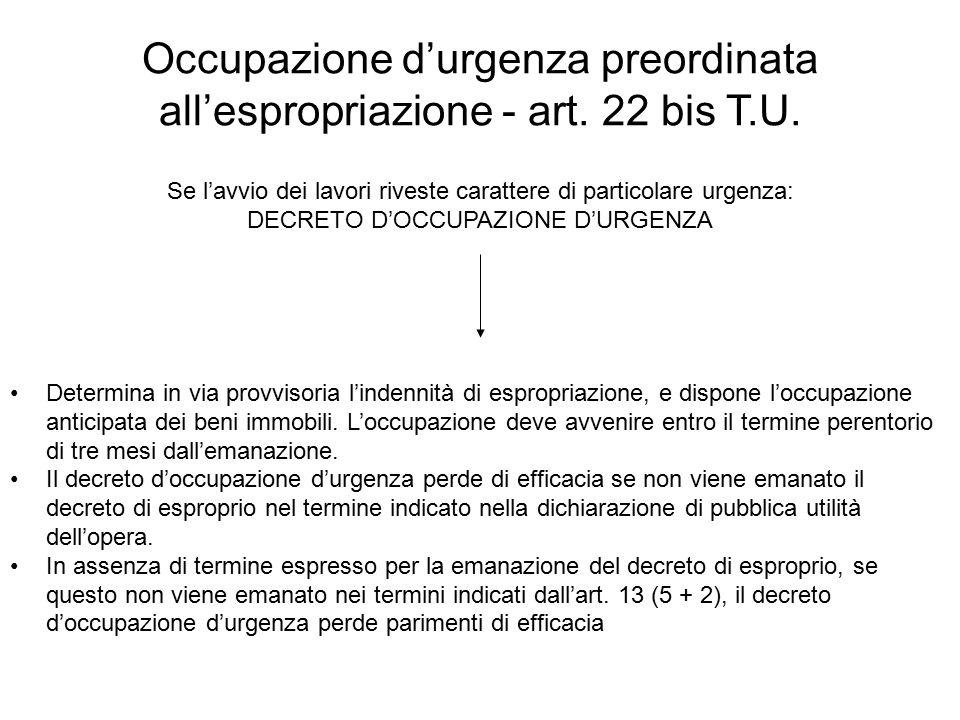Occupazione d'urgenza preordinata all'espropriazione - art. 22 bis T.U. Se l'avvio dei lavori riveste carattere di particolare urgenza: DECRETO D'OCCU