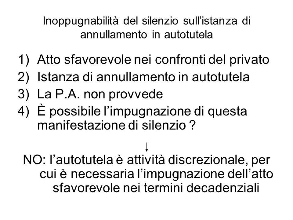 Inoppugnabilità del silenzio sull'istanza di annullamento in autotutela 1)Atto sfavorevole nei confronti del privato 2)Istanza di annullamento in auto