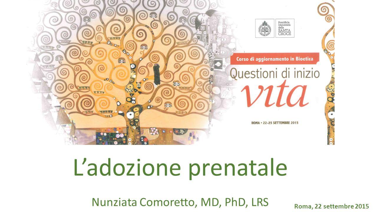 L'adozione prenatale Nunziata Comoretto, MD, PhD, LRS Roma, 22 settembre 2015
