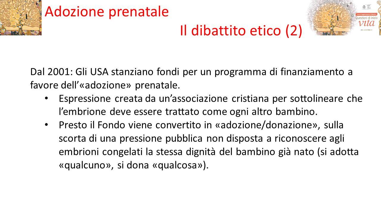 Dal 2001: Gli USA stanziano fondi per un programma di finanziamento a favore dell'«adozione» prenatale.
