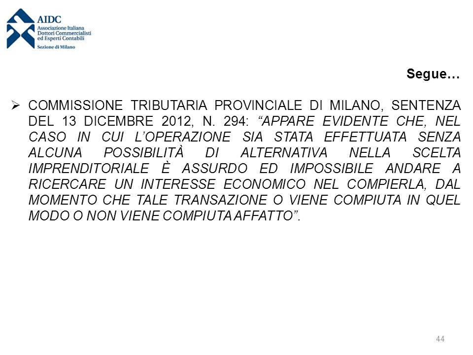 """Segue…  COMMISSIONE TRIBUTARIA PROVINCIALE DI MILANO, SENTENZA DEL 13 DICEMBRE 2012, N. 294: """"APPARE EVIDENTE CHE, NEL CASO IN CUI L'OPERAZIONE SIA S"""