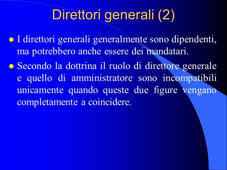 Direttori generali (2) l I direttori generali generalmente sono dipendenti, ma potrebbero anche essere dei mandatari. l Secondo la dottrina il ruolo d