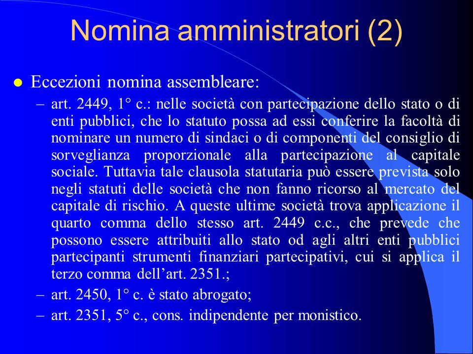 Nomina amministratori (2) l Eccezioni nomina assembleare: –art. 2449, 1° c.: nelle società con partecipazione dello stato o di enti pubblici, che lo s