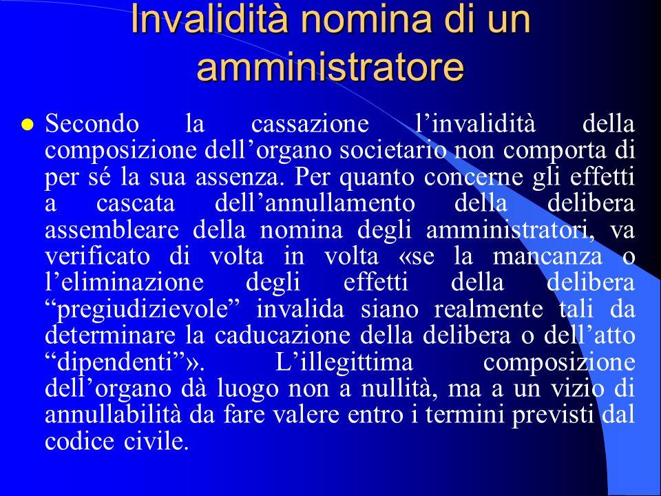 Invalidità nomina di un amministratore l Secondo la cassazione l'invalidità della composizione dell'organo societario non comporta di per sé la sua as