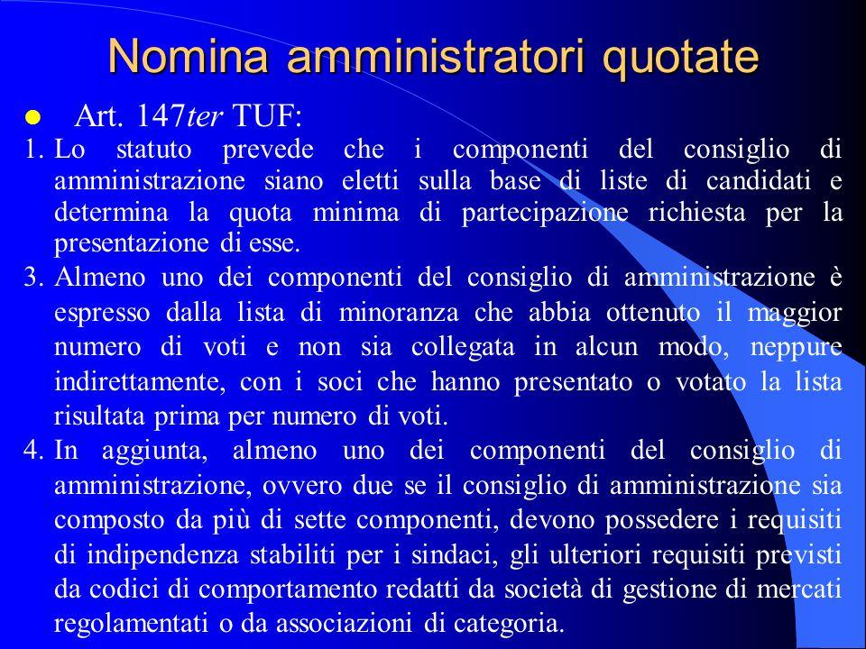 Nomina amministratori quotate l Art. 147ter TUF: 1.Lo statuto prevede che i componenti del consiglio di amministrazione siano eletti sulla base di lis