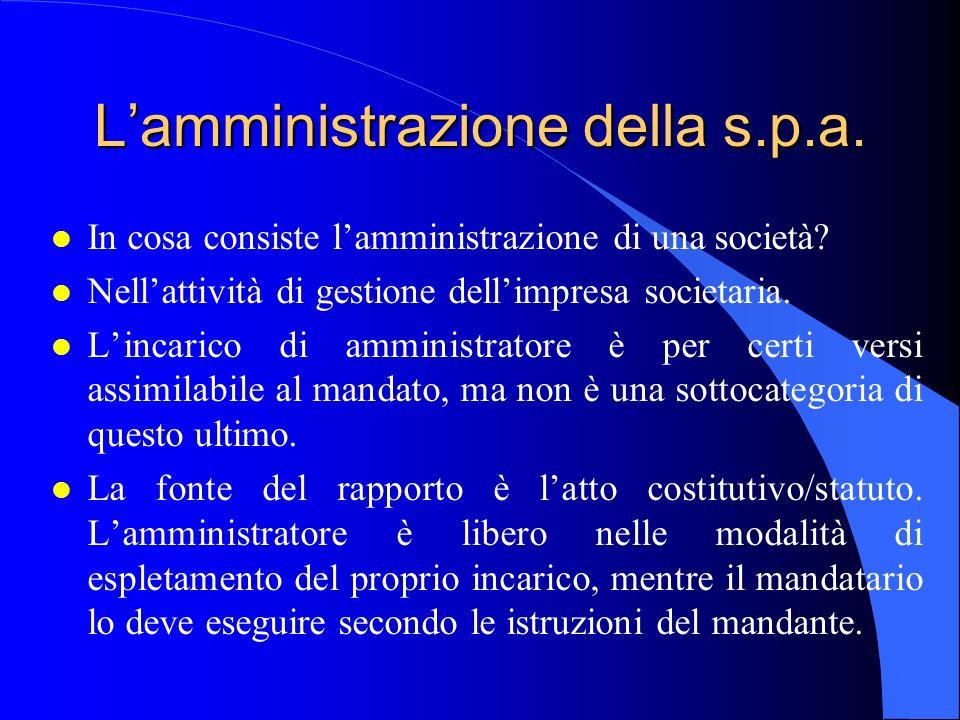 L'amministrazione della s.p.a. l In cosa consiste l'amministrazione di una società? l Nell'attività di gestione dell'impresa societaria. l L'incarico