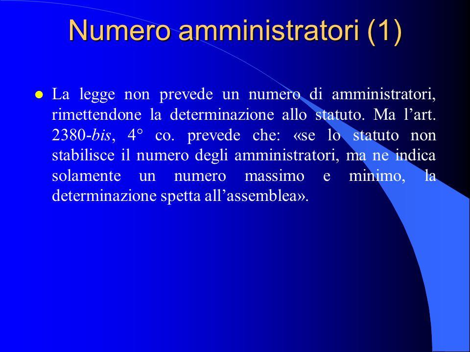 Numero amministratori (1) l La legge non prevede un numero di amministratori, rimettendone la determinazione allo statuto. Ma l'art. 2380-bis, 4° co.