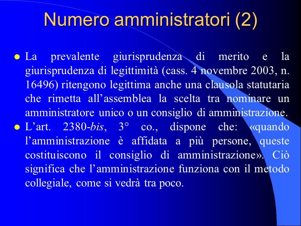 Numero amministratori (2) l La prevalente giurisprudenza di merito e la giurisprudenza di legittimità (cass. 4 novembre 2003, n. 16496) ritengono legi