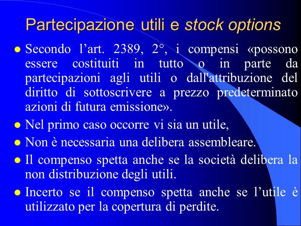 Partecipazione utili e stock options l Secondo l'art. 2389, 2°, i compensi «possono essere costituiti in tutto o in parte da partecipazioni agli utili