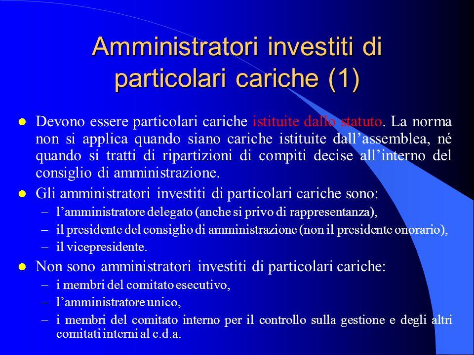 Amministratori investiti di particolari cariche (1) l Devono essere particolari cariche istituite dallo statuto. La norma non si applica quando siano