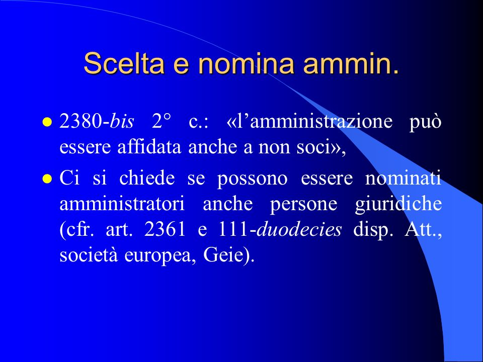 Scelta e nomina ammin. l 2380-bis 2° c.: «l'amministrazione può essere affidata anche a non soci», l Ci si chiede se possono essere nominati amministr