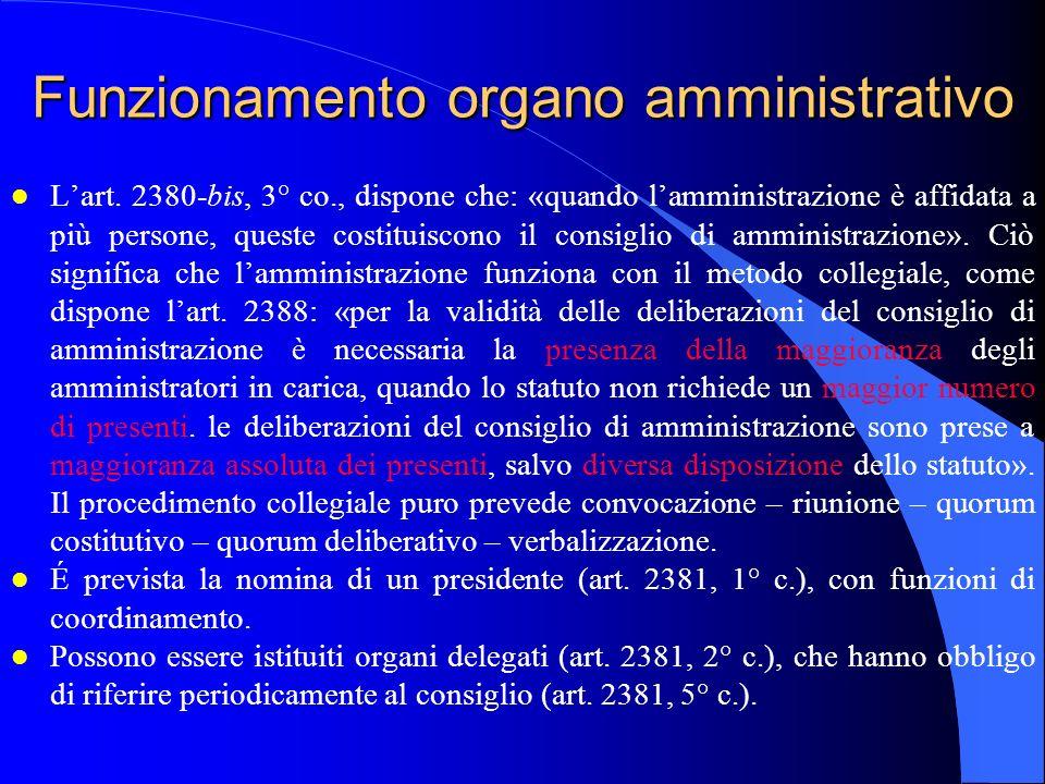 Funzionamento organo amministrativo l L'art. 2380-bis, 3° co., dispone che: «quando l'amministrazione è affidata a più persone, queste costituiscono i