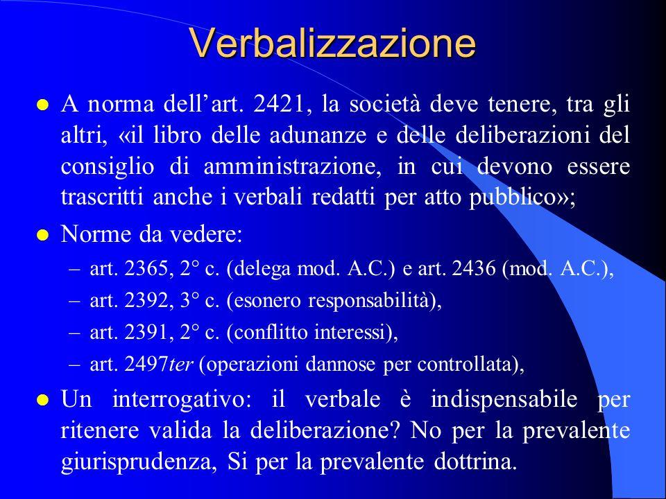 Verbalizzazione l A norma dell'art. 2421, la società deve tenere, tra gli altri, «il libro delle adunanze e delle deliberazioni del consiglio di ammin